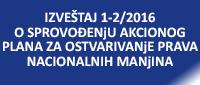 IZVEŠTAJ 1-2/2016 O SPROVOĐENjU AKCIONOG PLANA ZA OSTVARIVANjE PRAVA NACIONALNIH MANjINA